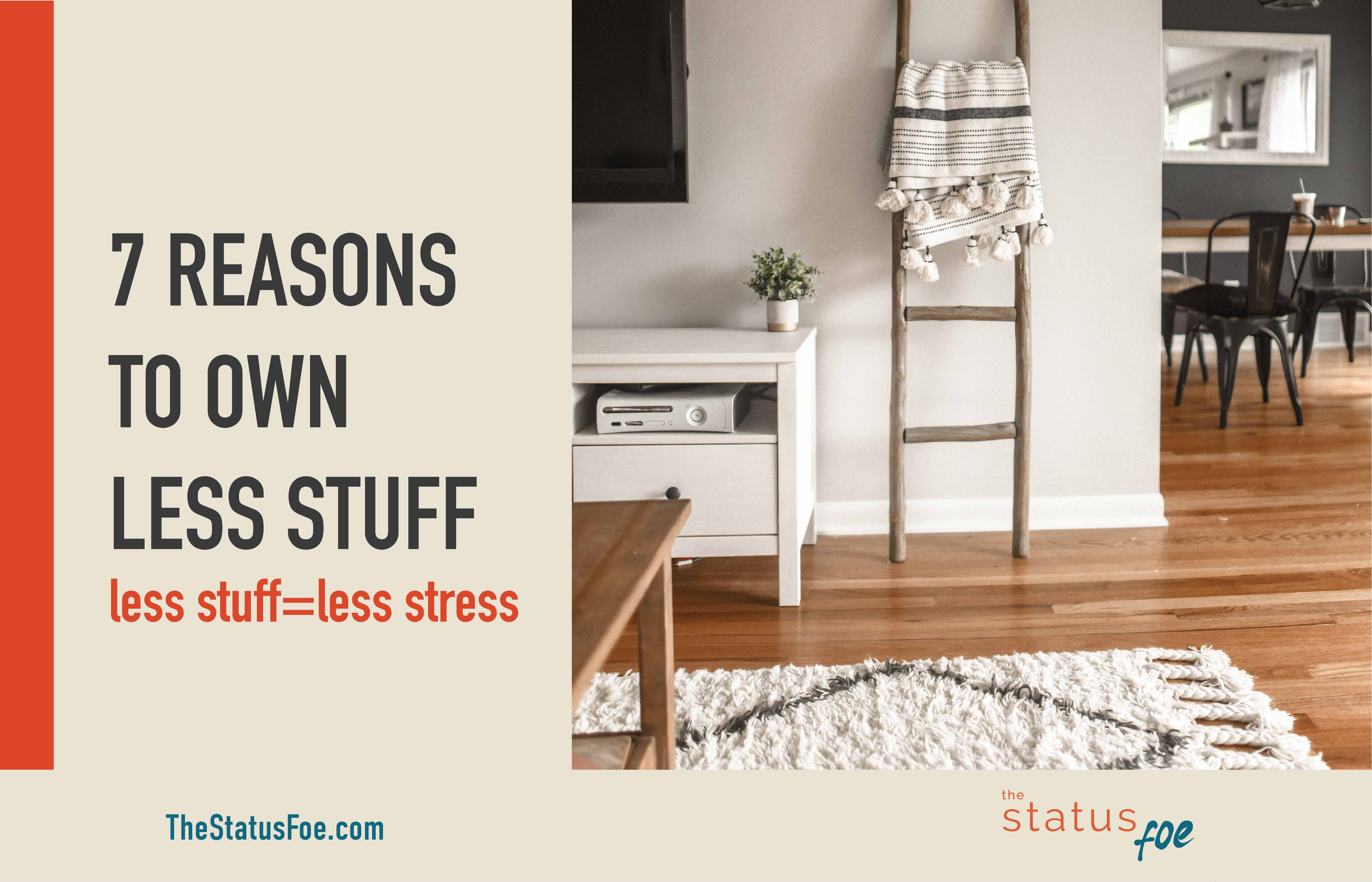 7 Reasons to Own Less Stuff – Frugal & Minimal Living
