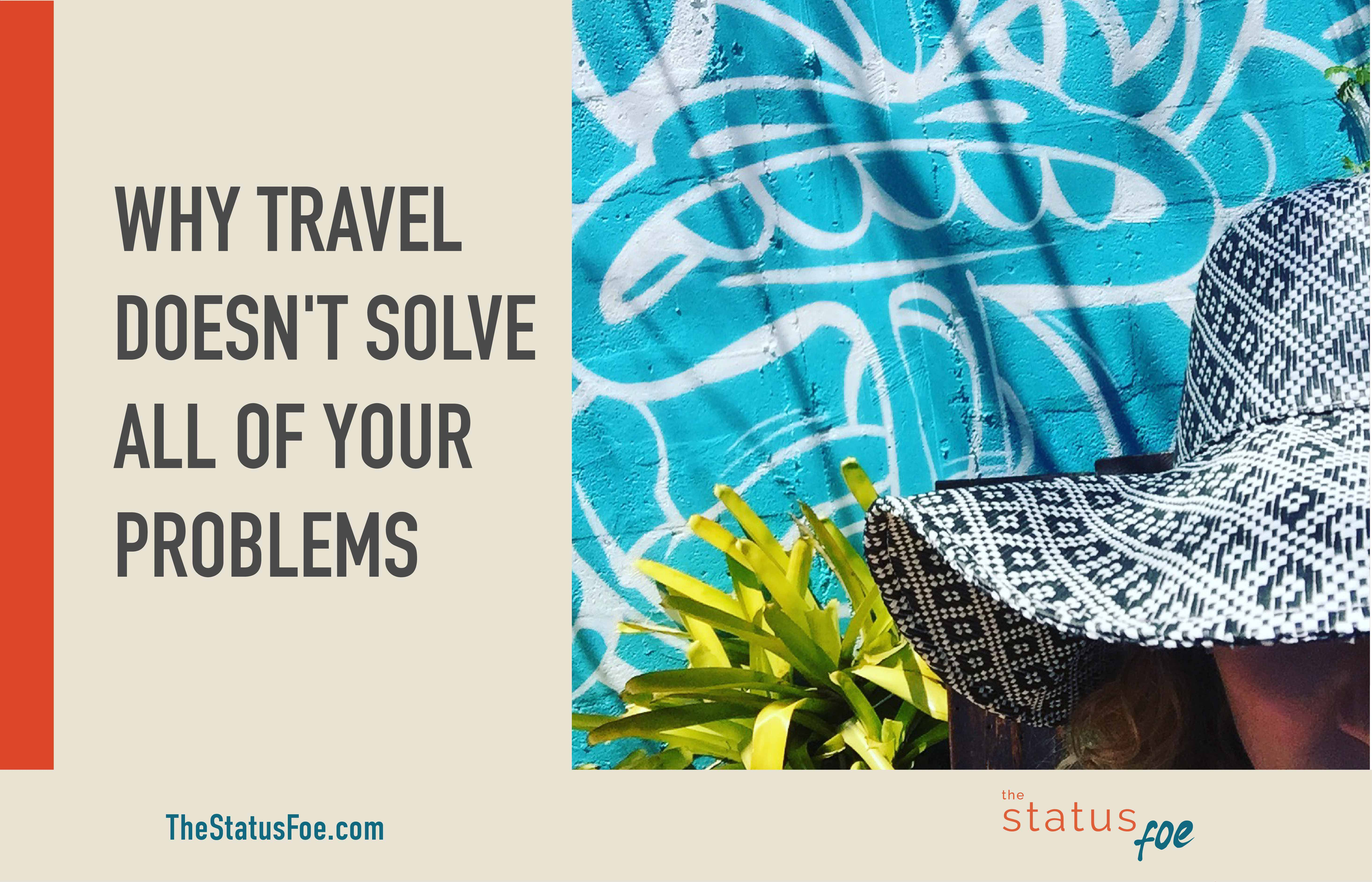 Why travel doesn't solve all of your problems
