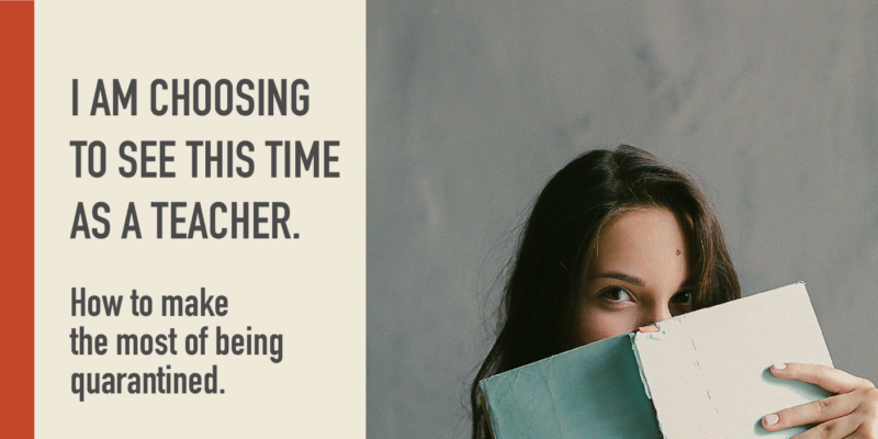 I am choosing to see this time as a teacher.